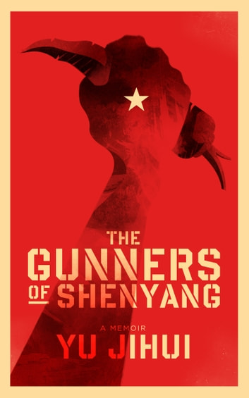The Gunners of Shenyang ebook by Jihui Yu