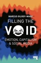 Filling the Void - Social Media and The Continuation of Capitalism ebook by Marcus Gilroy-Ware