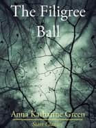 The Filigree Ball eBook by Anna Katharine Green
