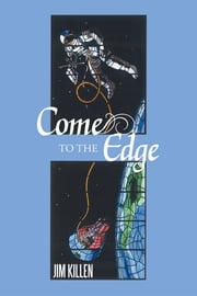 Come to the Edge - An Invitation to Adventure ebook by Jim Killen