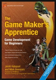 The Game Maker's Apprentice - Game Development for Beginners ebook by Jacob Habgood,Mark Overmars