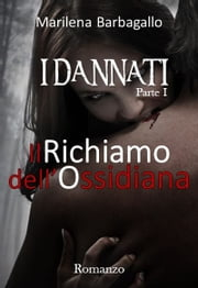 I DANNATI 1 Il Richiamo dell'Ossidiana ebook by Marilena Barbagallo