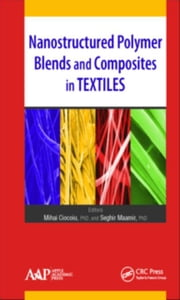 Nanostructured Polymer Blends and Composites in Textiles ebook by Ciocoiu, Mihai