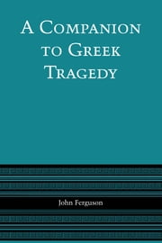 A Companion to Greek Tragedy ebook by John Ferguson