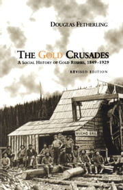The Gold Crusades - A Social History of Gold Rushes, 1849-1929 ebook by Douglas Fetherling