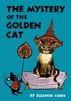 Mystery of the Golden Cat ebook by Eleanor Beatrice Coerr