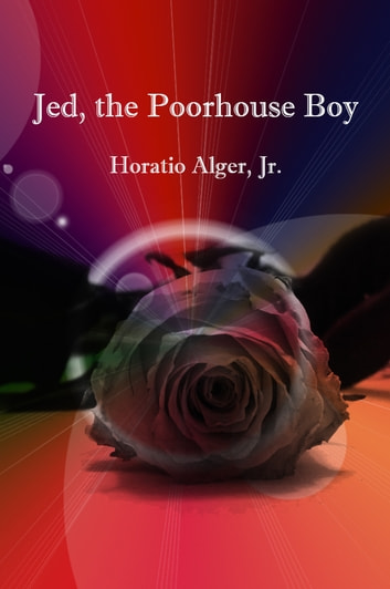 Jed, the Poorhouse Boy ebook by Horatio Alger, Jr.