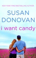 I Want Candy ebook by Susan Donovan