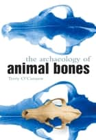 Archaeology of Animal Bones ebook by Terry O'Connor