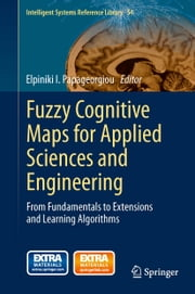 Fuzzy Cognitive Maps for Applied Sciences and Engineering - From Fundamentals to Extensions and Learning Algorithms ebook by Elpiniki I. Papageorgiou