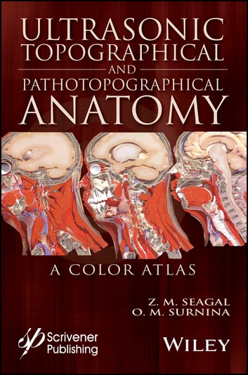 Ultrasonic Topographical and Pathotopographical Anatomy - A Color Atlas ebook by Z. M. Seagal,O. V. Surnina