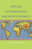Applied Intermediate Macroeconomics ebook by Kevin D. Hoover