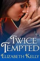 Twice Tempted ebook by Elizabeth Kelly
