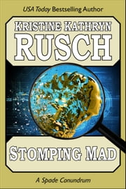 Stomping Mad: A Spade Conundrum ebook by Kristine Kathryn Rusch