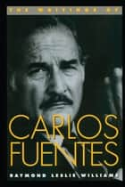 The Writings of Carlos Fuentes ebook by Raymond Leslie Williams