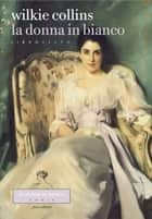 La donna in bianco. Libro sesto ebook by Wilkie Collins