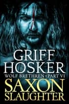 Saxon Slaughter ebook by Griff Hosker