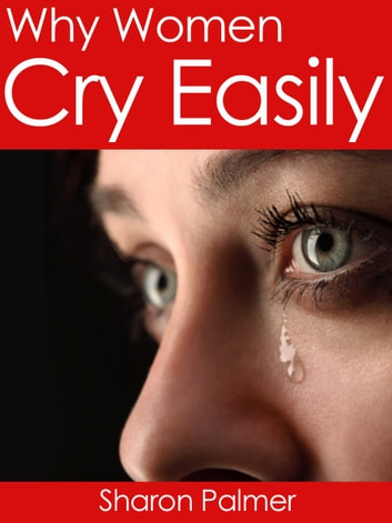 Why Women Cry Easily ebook by Sharon Palmer