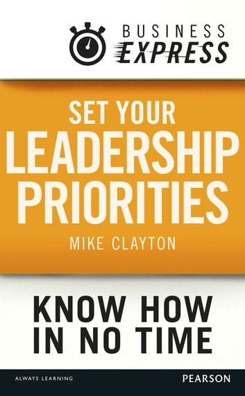 Business Express: Set your Leadership priorities - Focus on the actions that make the most difference ebook by Mike Clayton