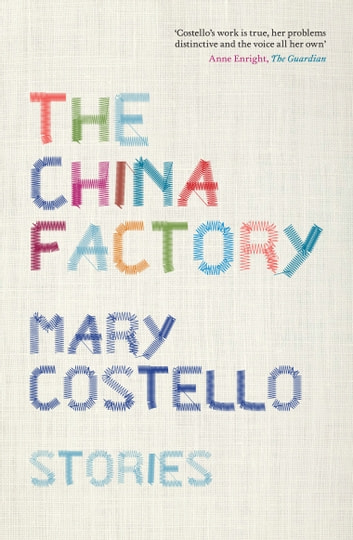 The China Factory - Stories ebook by Mary Costello