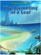 The Trembling of a Leaf ebook by Somerset Maugham