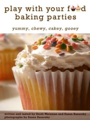 Play With Your Food Baking Parties ebook by Susan Bazarsky & Heidi Weisman