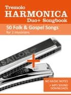 Tremolo Harmonica Duo+ Songbook - 50 Folk & Gospel Songs for 2 musicians - No Music Notes + MP3 Sound downloads ebook by Reynhard Boegl