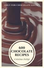 600 Chocolate Recipes eBook by Cristina Deligi