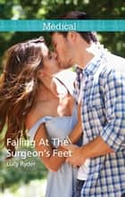 Falling At The Surgeon's Feet ebook by Lucy Ryder
