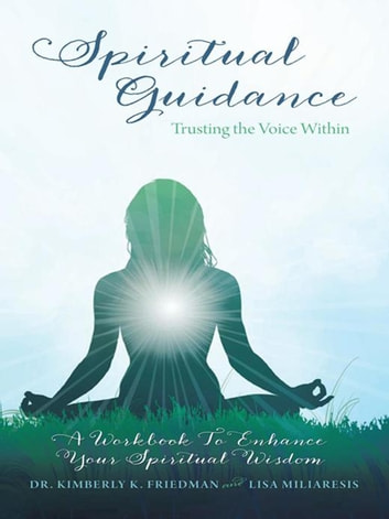 Spiritual Guidance: Trusting the Voice Within - A Workbook to Enhance Your Spiritual Wisdom ebook by Lisa Miliaresis,Dr. Kimberly Friedman