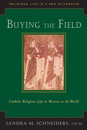 Buying the Field: Catholic Religious Life in Mission to the World ebook by Sandra M. Schneiders,IHM