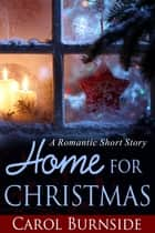 Home for Christmas - (A Romantic Short Story) ebook by Carol Burnside