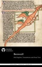 Complete Beowulf - Old English Text, Translations and Dual Text (Delphi Classics) ebook by Beowulf, Delphi Classics
