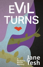 Evil Turns - A Madeline Maclin Mystery ebook by Jane Tesh