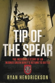 Tip of the Spear - The Incredible Story of an Injured Green Beret's Return to Battle E-bok by Ryan Hendrickson