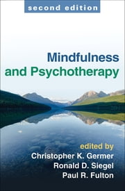 Mindfulness and Psychotherapy, Second Edition ebook by Christopher K. Germer, PhD,Ronald D. Siegel, PsyD,Paul R. Fulton, Ed.D.