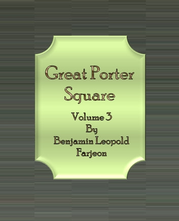 Great Porter Square: Volume 3 ebook by Benjamin Leopold Farjeon