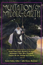Meditations on Middle-Earth - New Writing on the Worlds of J. R. R. Tolkien by Orson Scott Card, Ursula K. Le Guin, Raymond E. Feist, Terry Pratchett, Charles de Lint, George R. R. Martin, and more ebook by Karen Haber,John Howe