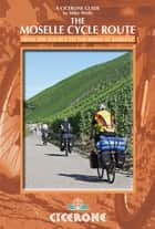 The Moselle Cycle Route - From the source to the Rhine at Koblenz ebook by Mike Wells