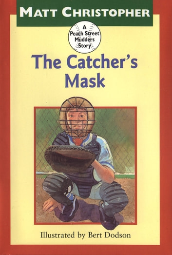 The Catcher's Mask - A Peach Street Mudders Story ebook by Matt Christopher