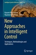 New Approaches in Intelligent Control - Techniques, Methodologies and Applications ebook by Kazumi Nakamatsu, Roumen Kountchev
