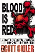 Blood Is Red ebook by Scott Sigler