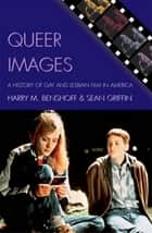 Queer Images - A History of Gay and Lesbian Film in America ebook by