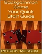 Backgammon Game: Your Quick Start Guide ebook by Patrick Jackson