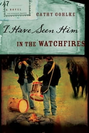 I Have Seen Him in the Watchfires ebook by Cathy Gohlke