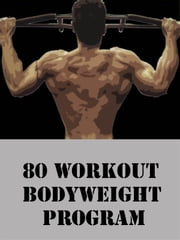 80 Workout Bodyweight Program ebook by Muscle Trainer