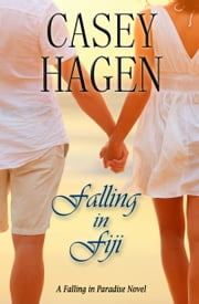 Falling In Fiji ebook by Casey Hagen