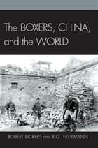 The Boxers, China, and the World ebook by Robert Bickers, R. G. Tiedemann