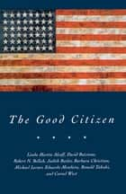 The Good Citizen ebook by David Batstone,Eduardo Mendieta