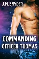 Commanding Officer Thomas ebook by J.M. Snyder